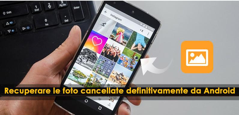 Come recuperare le foto cancellate definitivamente da Android (aggiornato 2018)