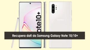 recuperare i dati persi o cancellati da Samsung Galaxy Note 10/10+