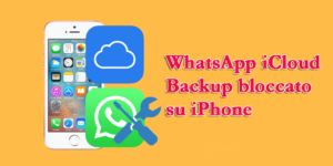 Whatsapp iCloud Backup bloccato su iPhone