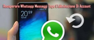 Come Recuperare I Messaggi Eliminati Di Whatsapp Dopo Aver Eliminato Account