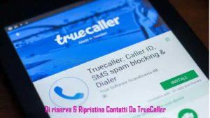 Come Fare Il Di riserva e Ripristinare I Contatti Dalla Truecaller App