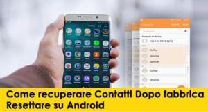 [RISOLTO] - Come recuperare Contatti Dopo fabbrica Resettare su Android