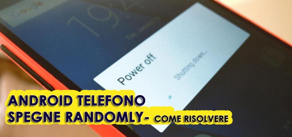 Android Telefono spegne Randomly