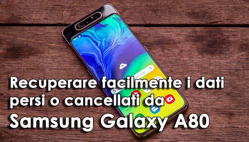 recuperare facilmente i dati persi o cancellati da Samsung Galaxy A80