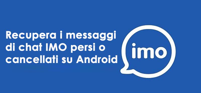 Recupera i messaggi di chat IMO persi o cancellati su Android