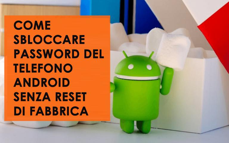 Come sbloccare password del telefono Android senza reset di fabbrica