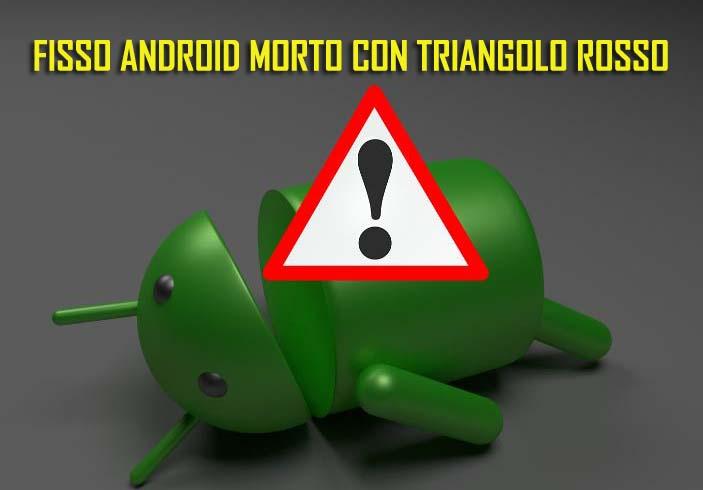 Come Riparare Android Morto Con Triangolo Rosso
