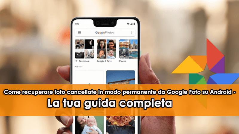 Come recuperare foto cancellate in modo permanente da Google Foto su Android