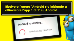 """[Fisso] - 6 modi per risolvere l'errore """"Android sta iniziando a ottimizzare l'app 1 di 1"""" su Android"""