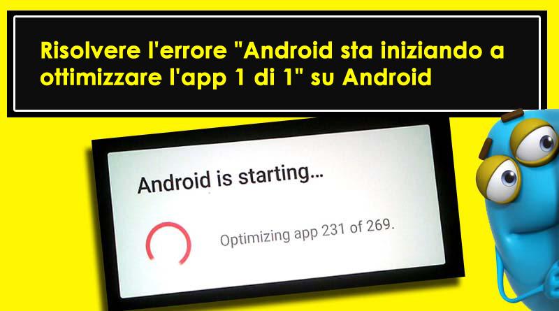 """risolvere l'errore """"Android sta iniziando a ottimizzare l'app 1 di 1"""" su Android"""